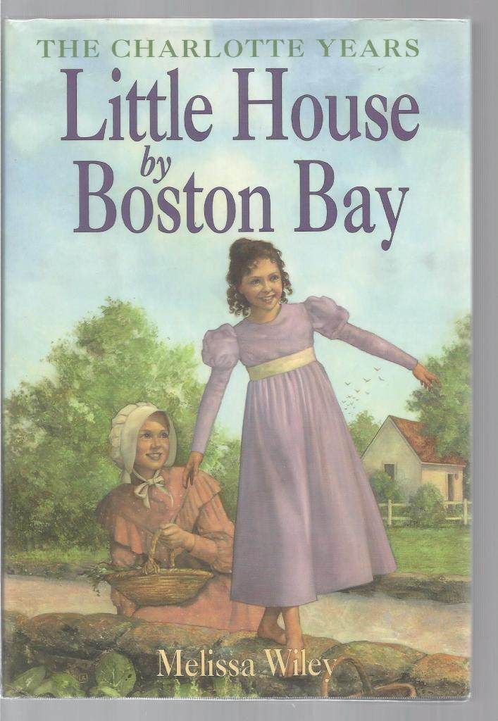 Little House by Boston Bay 1st Printing Out of Print Hardback/Dust Jacket (Little House the Charlotte Years) Melissa Wiley, Melissa Wiley