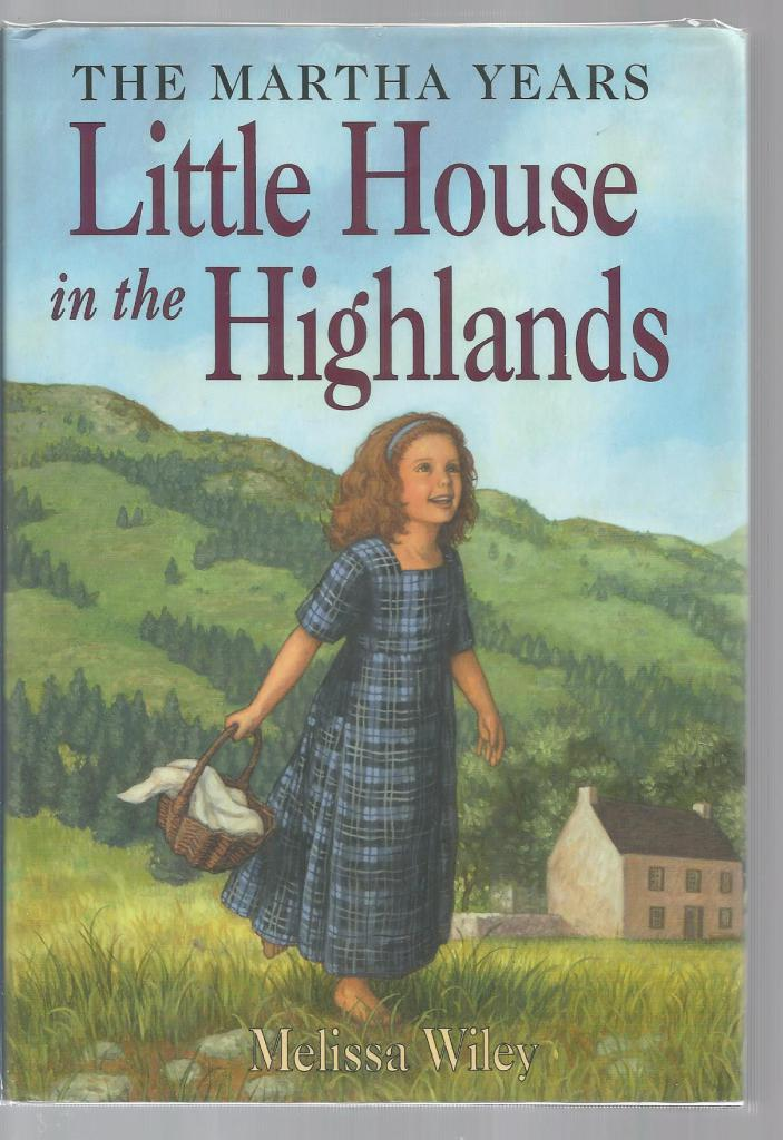 Little House in the Highlands 1st Print Out of Print Hardback/Dust Jacket (Little House Martha Years) Melissa Wiley, Melissa Wiley