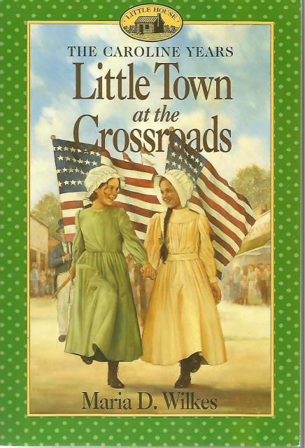 Little Town At The Crossroads (NEW) The Caroline Years Little House Series, Maria D. Wilkes; Illustrator-Dan Andreasen