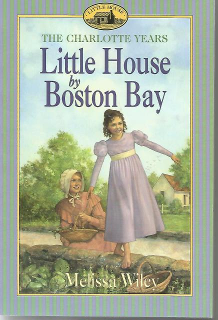 Little House By Boston Bay (NEW) Charlotte Years Little House Series, Melissa Wiley; Illustrator-Dan Andreasen