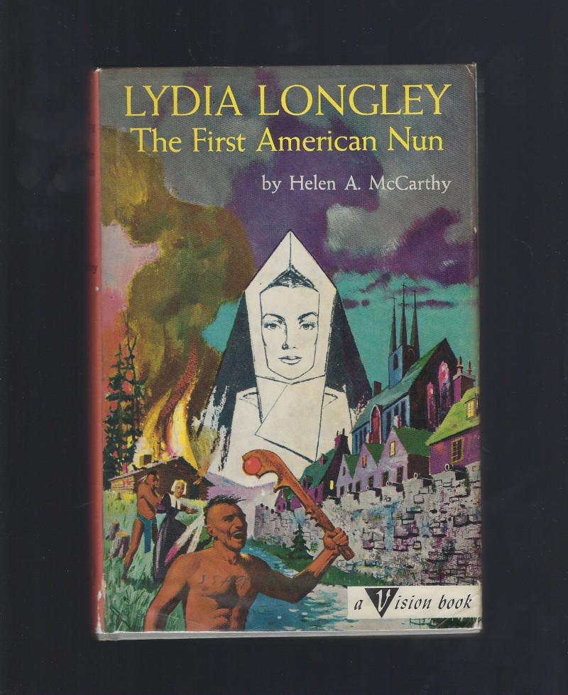 Lydia Longley The First American Nun #29 Catholic Vision Book HB/DJ, Helen A. McCarthy; Illustrator-John Lawn