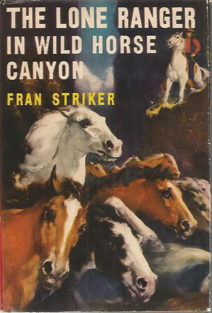 The Lone Ranger in Wild Horse Canyon #12 FIRST EDITION Vintage HB/DJ, Fran Striker