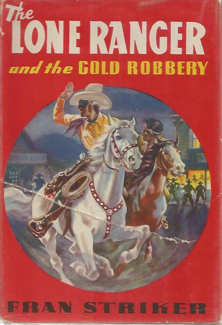The Lone Ranger and the Gold Robbery #3 Fran Striker HB/DJ, Fran Striker