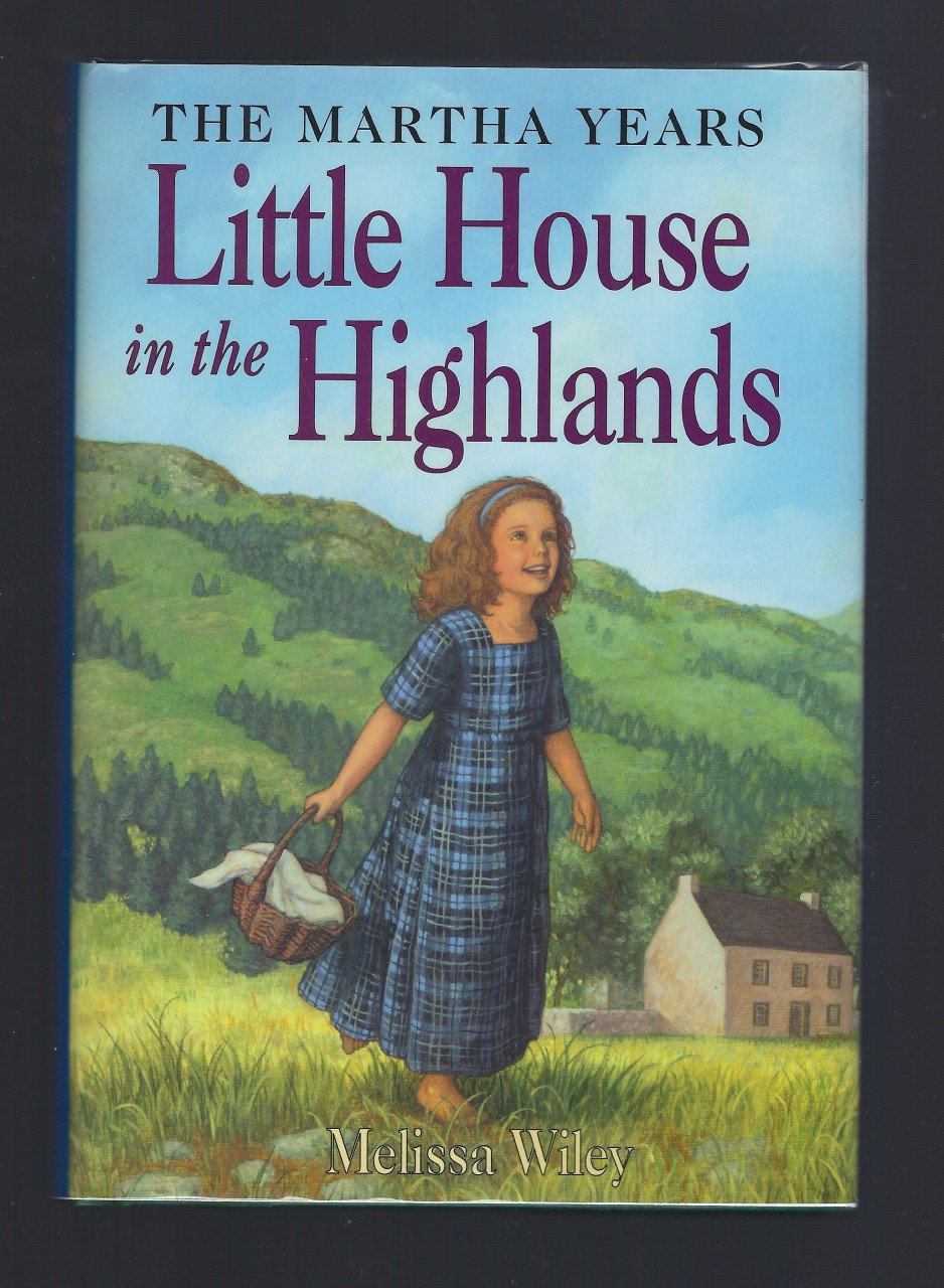 Author Signed Little House in the Highlands (New) 1st Print Out of Print Hardback/Dust Jacket (Little House Martha Years) Melissa Wiley, Melissa Wiley