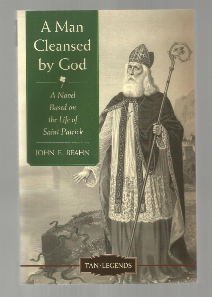 A Man Cleansed by God: A Novel based on the Life of Saint Patrick (Tan Legends), Beahn, John Edward