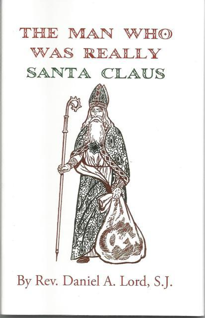 The Man Who Was Really Santa Claus by Rev. Daniel Lord, Rev. Daniel A. Lord, S.J.; Lee G.. Hines [Illustrator]