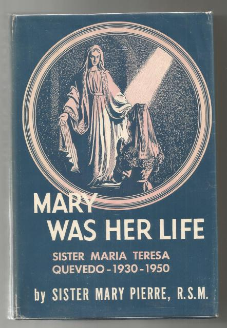 Mary Was Her Life Sister Maria Teresa Quevedo 1960 HB/DJ, Sister Mary Pierre
