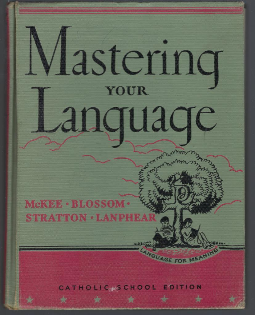 Mastering Your Language (Catholic School Edition), McKee, Paul, and John Blossom and Clarence Stratton and Prudence T Lanphear