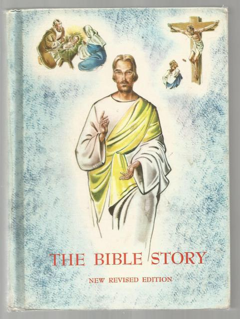 The Bible Story A Textbook for Use in the Lower Grades New Revised Edition, Rev. Johnson, Rev. Hannan, and Sister M. Dominica