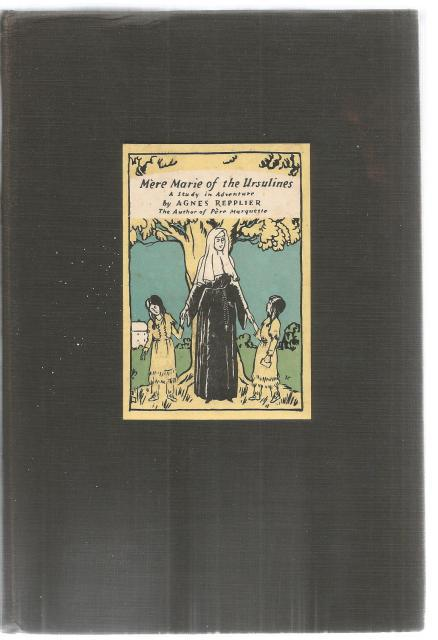 Mere Marie of the Ursulines FIRST EDITION 1931, Agnes Repplier