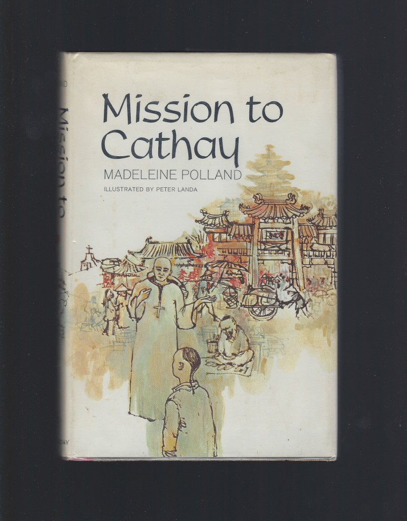 Mission to Cathay by Madeleine Polland 1965 HB/DJ, Madeleine A. Polland; Peter Landa [Illustrator]