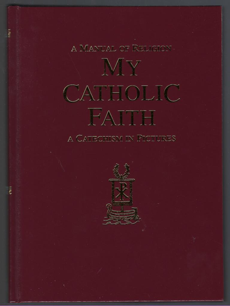 Image for My Catholic Faith A Catechism in Pictures A Manual of Religion Hardcover
