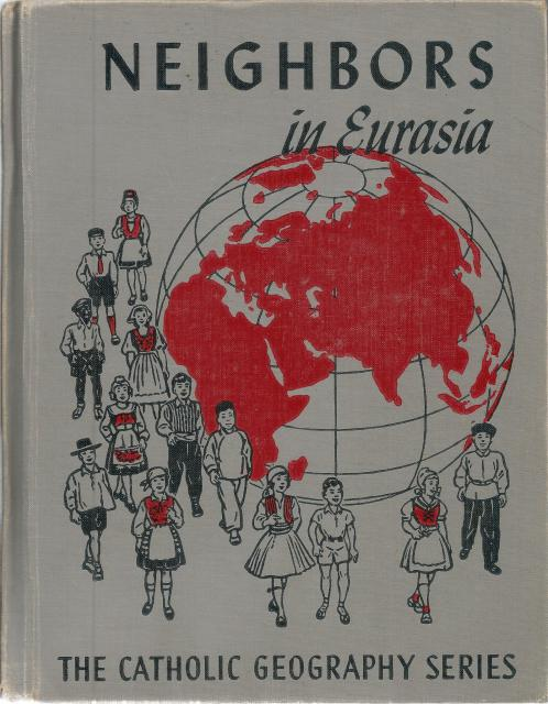Neighbors in Eurasia: Europe and Asia (Catholic Geography Series) 1950, Frederick K Branom