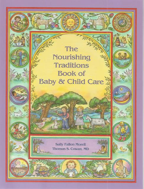 The Nourishing Traditions Book of Baby & Child Care, Sally Fallon Morell and Thomas S. Cowan, MD