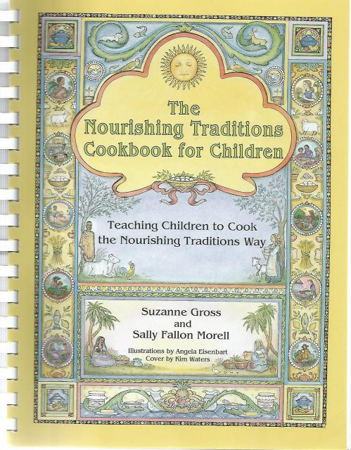 The Nourishing Traditions Cookbook for Children: Teaching Children to Cook the Nourishing Traditions Way, Suzanne Gross & Sally Fallon Morell
