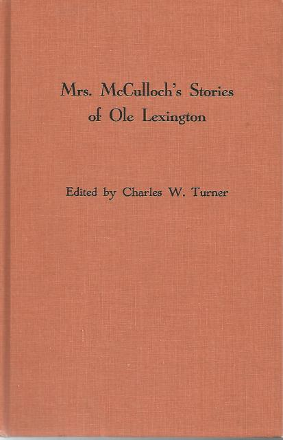 Mrs. McCulloch's Stories of Ole Lexington Signed By Author, Charles W. Turner, (ed.)