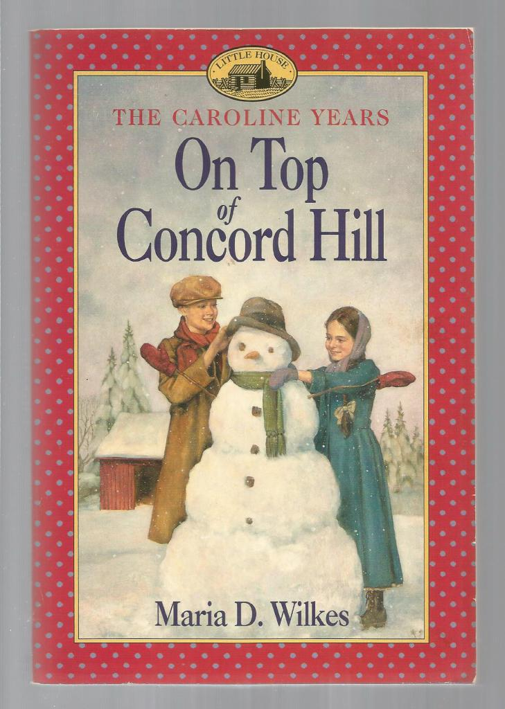 On Top of Concord Hill 1st Print (Little House Caroline Years), Maria D. Wilkes; Illustrator-Dan Andreasen