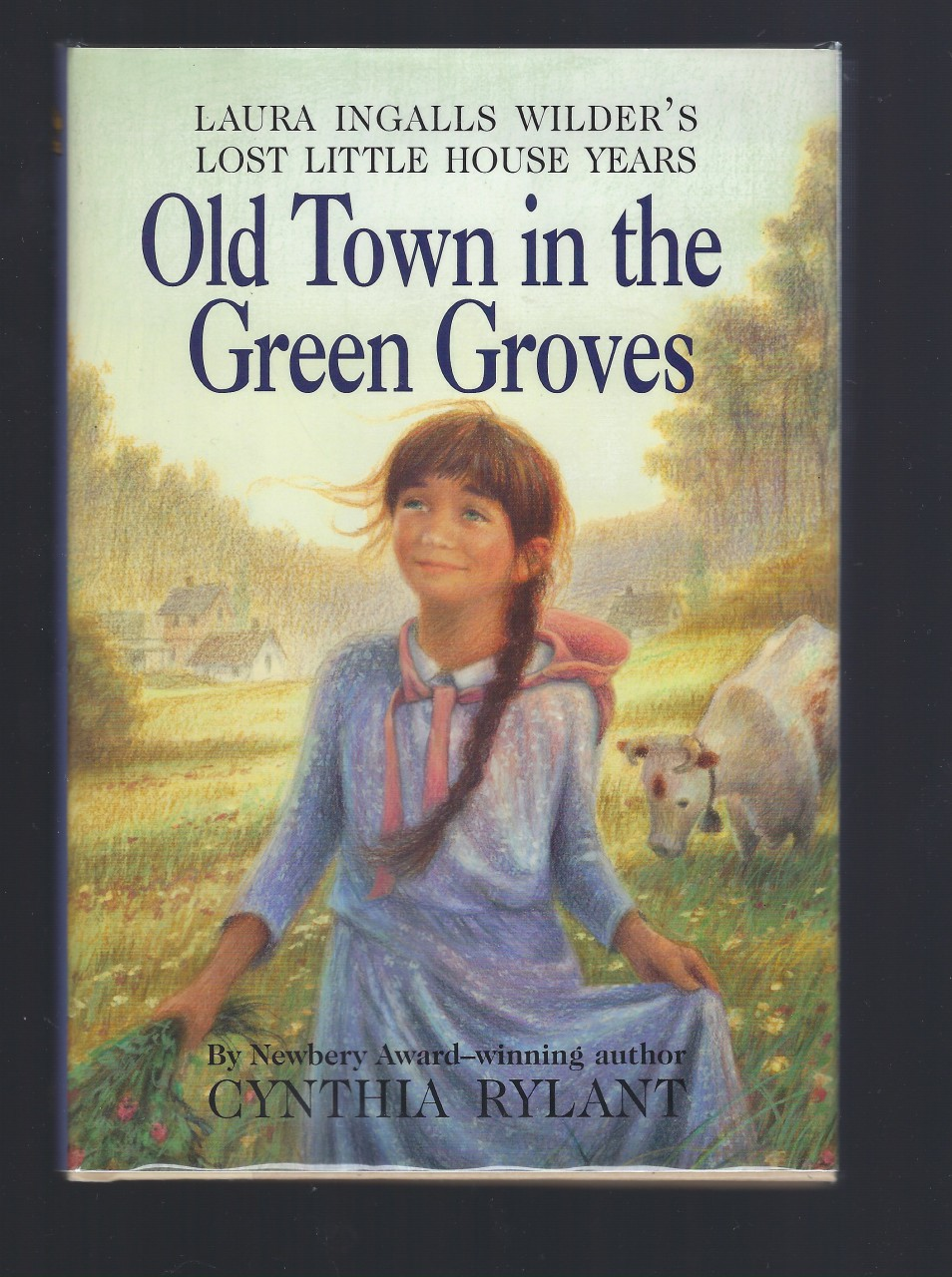 Old Town in the Green Groves (First Printing): Laura Ingalls Wilder's Lost Little House Years, Cynthia Rylant; Illustrator-Jim Lamarche