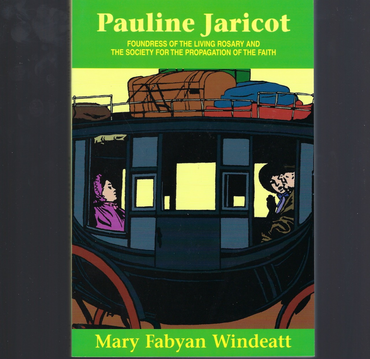 Pauline Jaricot Foundress of the Living Rosary and the Society for the Propagation of the Faith (New), Mary Fabyan Windeatt