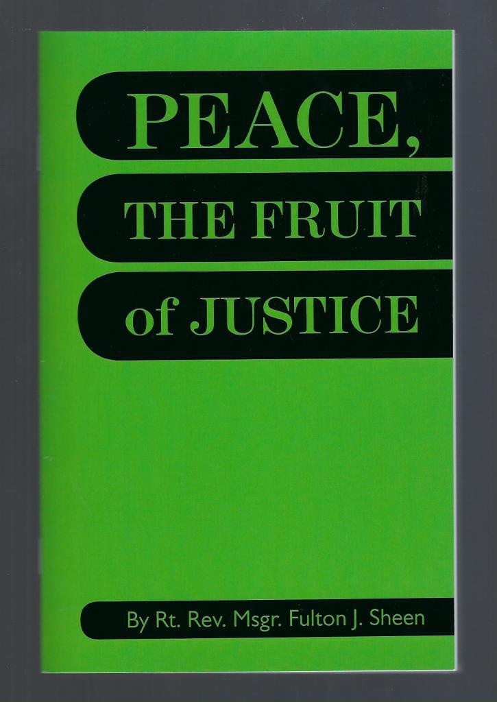 Peace, The Fruit of Justice Fulton Sheen, Bishop Fulton J. Sheen