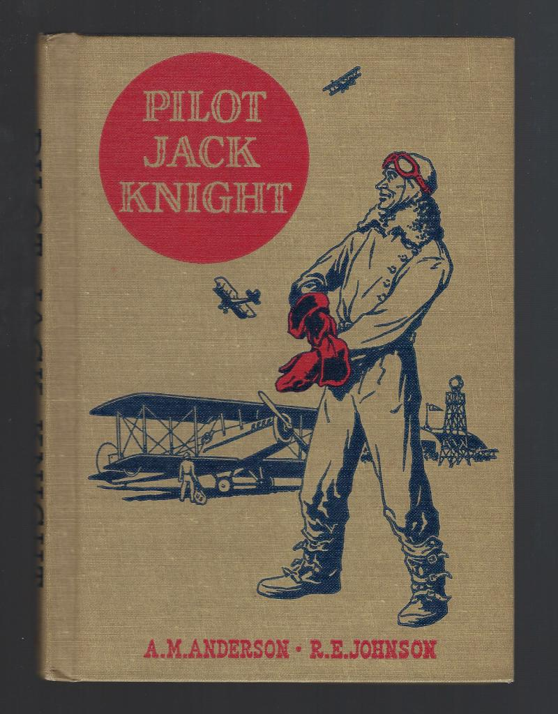 Pilot Jack Knight (The American Adventure Series) 1950, A. M. Anderson and R. E. Johnson. Edited By Emmett A. Betts. Illustrated By Jack