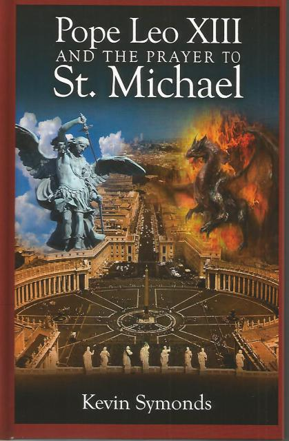 Pope Leo XIII and the Prayer to St. Michael, Kevin J. Symonds