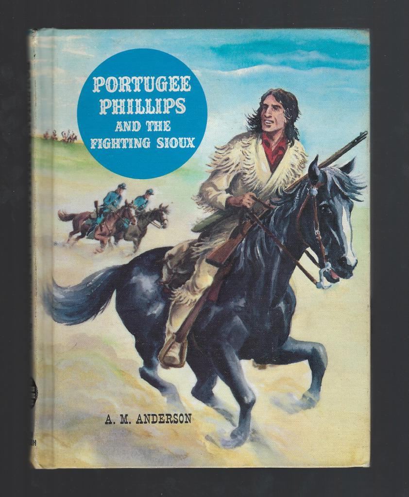 Portugee Phillips and the Fighting Sioux (American Adventure Series) 1960, Anderson, A. M