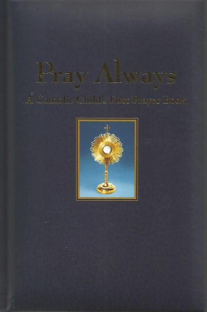 Pray Always: A Catholic Child's First Prayer Book, Gallagher, Conor [Compiler]; Pelicano, Chris [Illustrator];