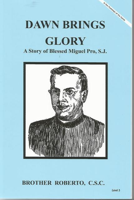 Image for Dawn Brings Glory A Story of Blessed Miguel Pro, S.J.