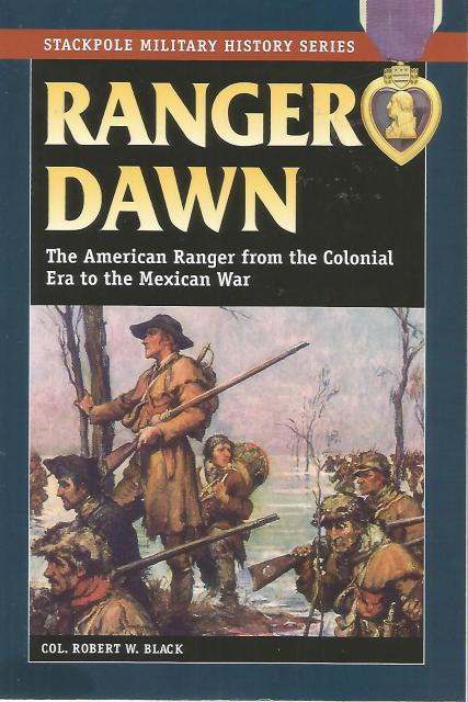 Ranger Dawn: The American Ranger from the Colonial Era to the Mexican War (Stackpole Military History Series), Robert W. Black