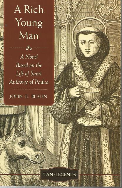 A Rich Young Man: A Novel based on the Life of Saint Anthony of Padua (Tan Legends), Beahn, John Edward