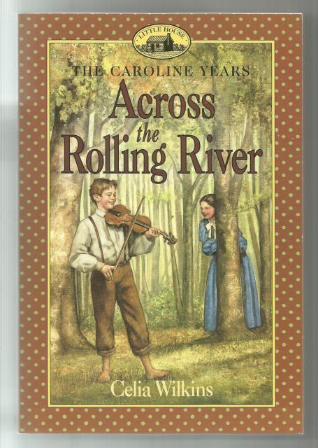 Across The Rolling River The Caroline Years Little House Series, Celia Wilkins; Illustrator-Dan Andreasen