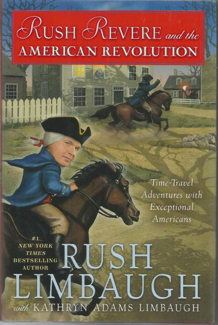 FIRST PRINTING! Rush Revere and the American Revolution: Time-Travel Adventures With Exceptional Americans, Rush Limbaugh; Kathryn Adams Limbaugh [Contributor]