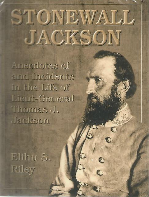 Stonewall Jackson Anecdotes of and Incidents in the Life of Lieut-General Thomas J. Jackson New, Elihu S. Riley