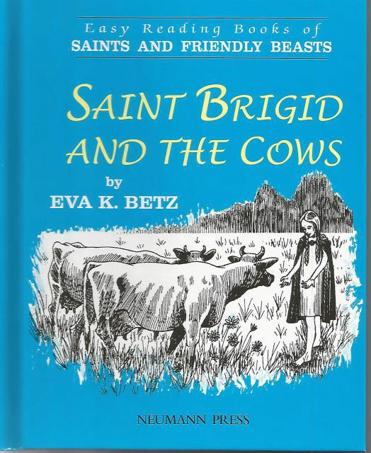 Saint Brigid and the Cows: (Easy Reading Books of Saints and Friendly Beasts), Eva K. Betz