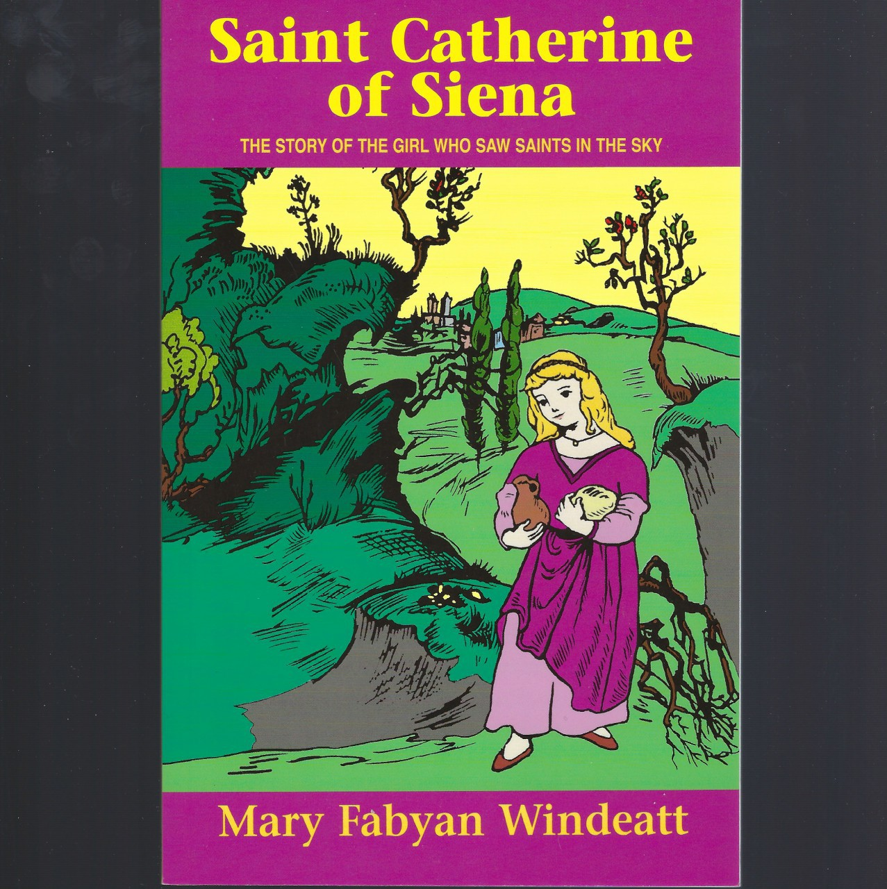Saint Catherine of Siena The Story of the Girl Who Saw Saints in the Sky, Mary Fabyan Windeatt