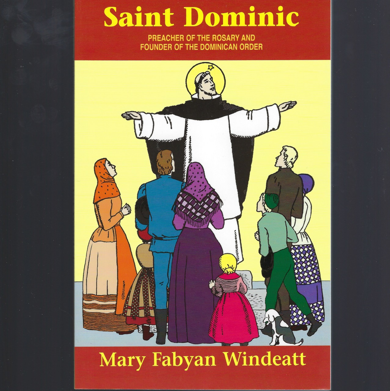 Saint Dominic Preacher of the Rosary and Founder of the Dominican Order, Mary Fabyan Windeatt