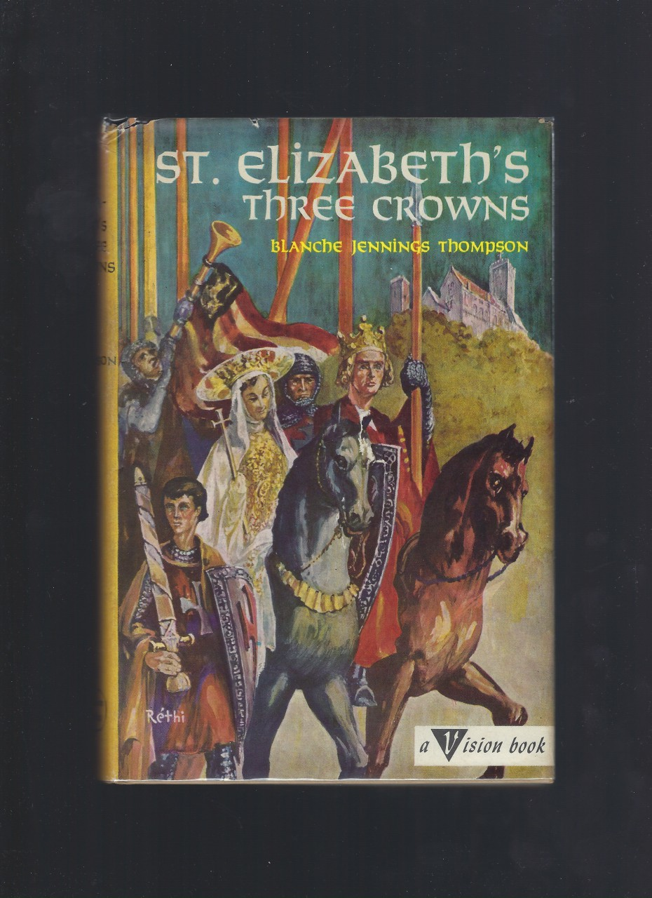 St. Elizabeth's Three Crowns #31 Vision Catholic HB/DJ, Blanche Jennings Thompson; Lili Rethi [Illustrator]