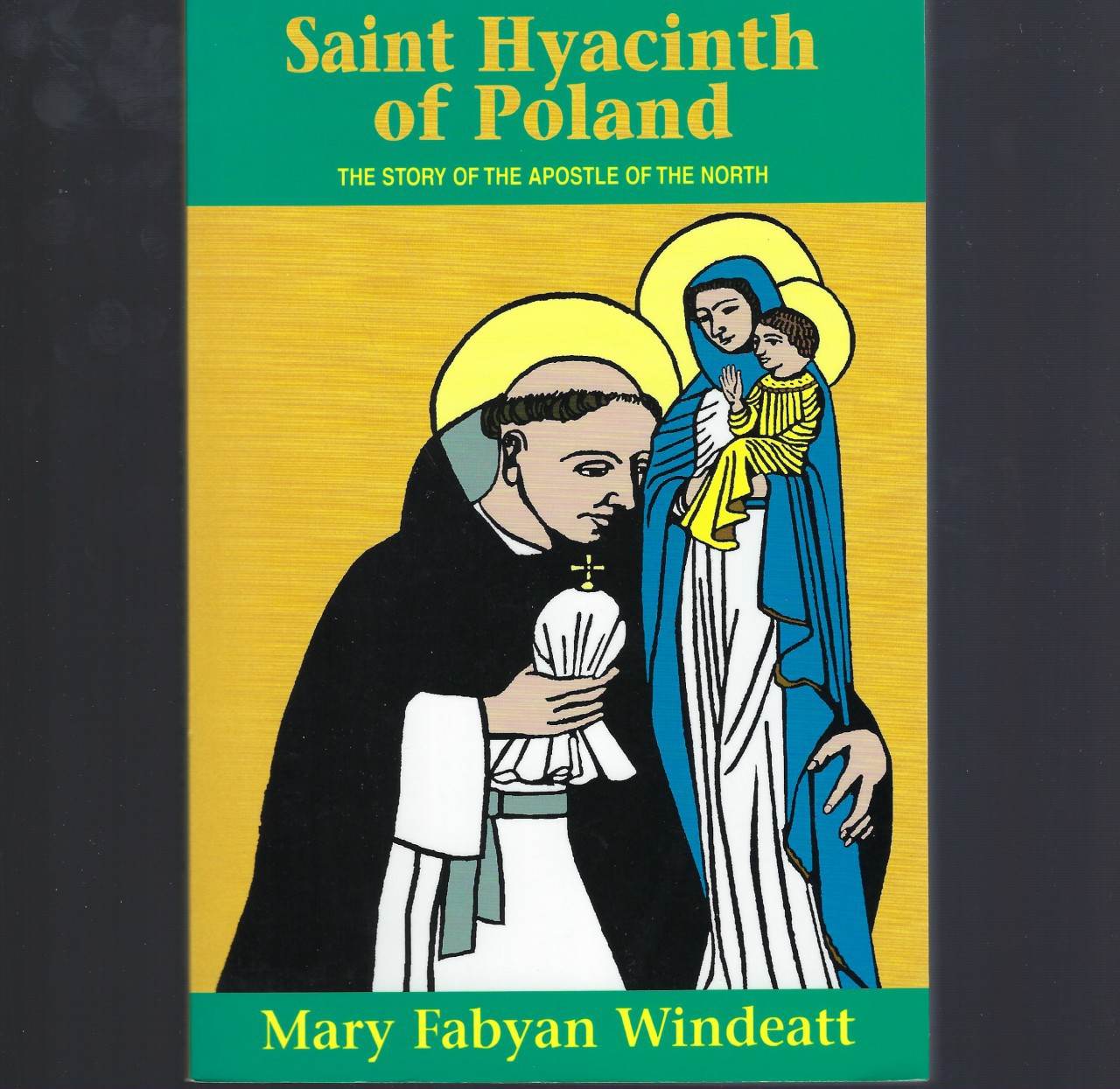 Saint Hyacinth Of Poland The Story of the Apostle of the North Mary Fabyan Windeatt, Mary Fabyan Windeatt