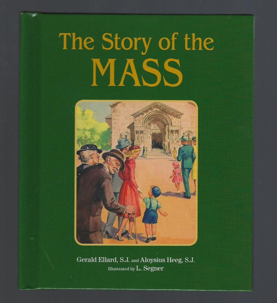 The Story of the Mass, Gerald Ellard, S.J. and Aloysius Heeg, S.J.