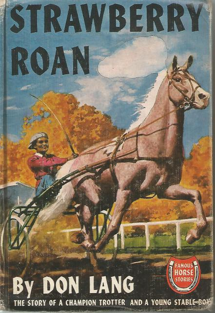 Strawberry Roan Famous Horse Stories The Story of a Champion Trotter and a Young Stable Boy, Don Lang