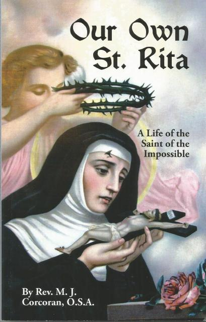 Our Own St. Rita A Life of the Saint of the Impossible, Rev. M. J. Corcoran, O.S.A.