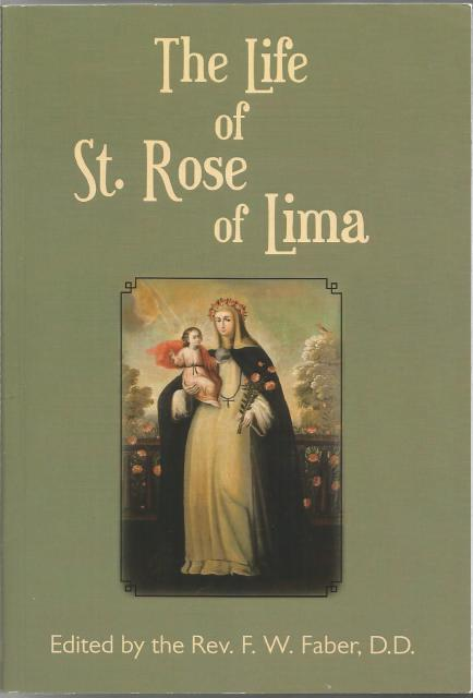 The Life of St. Rose of Lima Fr. Faber, Edited by Rev. F. W. Faber, D.D.