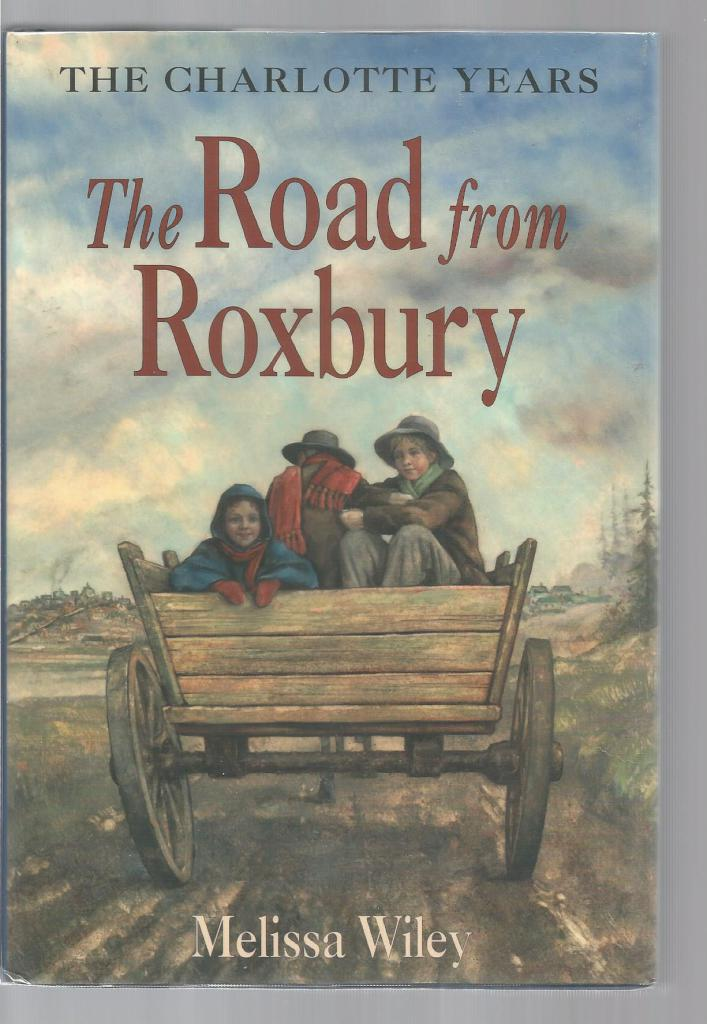 The Road from Roxbury 1st Print Out of Print Hardback/Dust Jacket (Little House Charlotte Years) Melissa Wiley, Mellissa Wiley