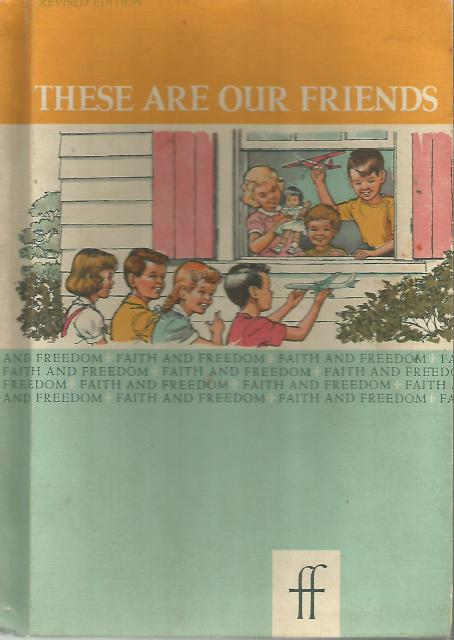 These Are Our Friends Faith and Freedom Reader 1961, Sister M. And Sister M. Bernarda Marguerite