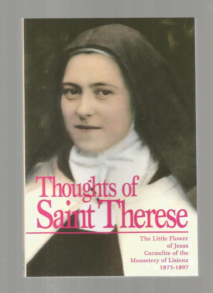 Thoughts of St. Therese: The Little Flower of Jesus Carmelite of the Monastery of Lisieux, 1873-1897, de Lisieux, Saint Therese