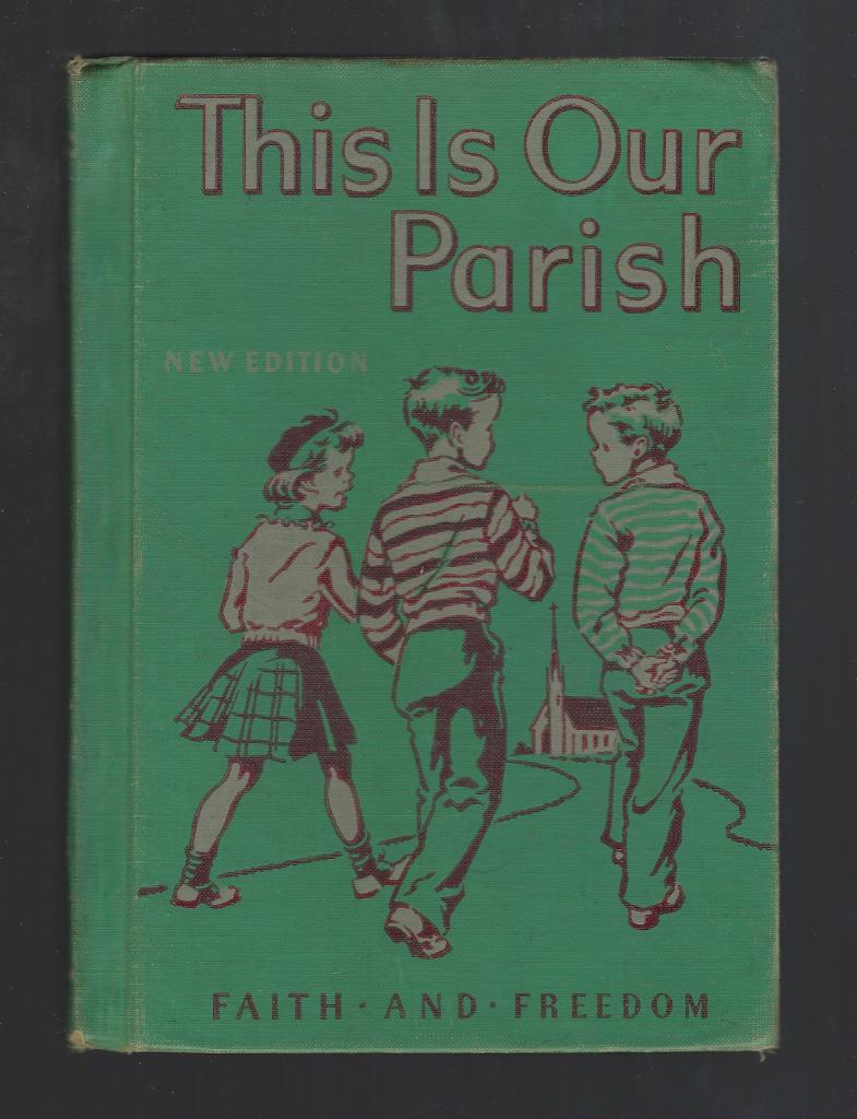 This Is Our Parish 1952 Reader Faith and Freedom, Sister M. Marguerite; Catherine Beebe