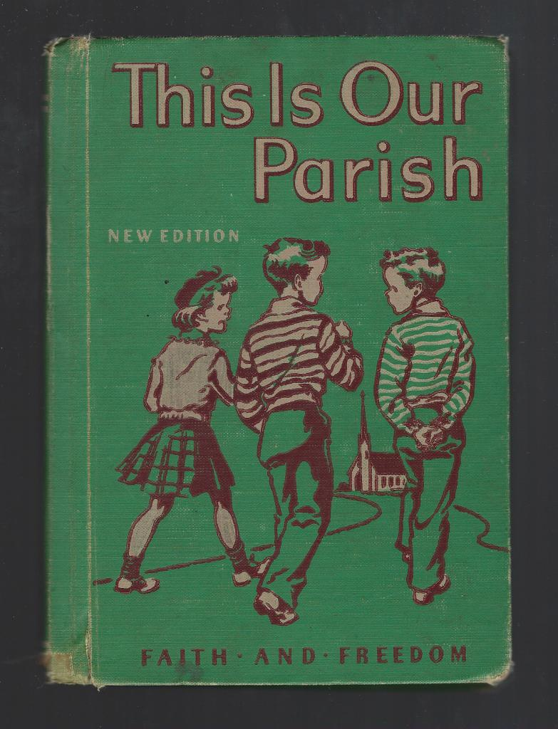 This Is Our Parish Catholic Reader 1952 Faith and Freedom, Sister M. Marguerite; Catherine Beebe