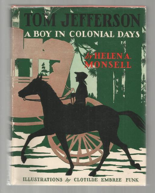Tom Jefferson A Boy in Colonial Days (Childhood of Famous Americans) 1939 HB/DJ, Helen Albee Monsell; Clotilde Embree Funk [Illustrator]