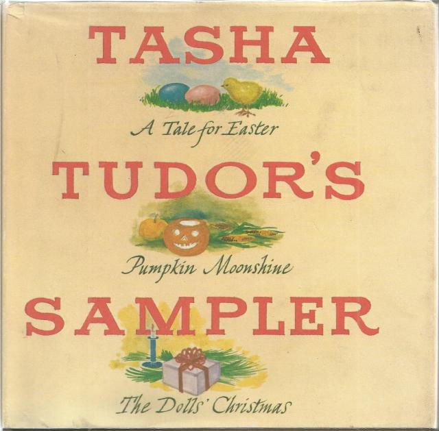 Tasha Tudor's Sampler: A Tale for Easter, Pumpkin Moonshine, and The Dolls' Christmas 1st Printing/1st Edition, Tasha Tudor